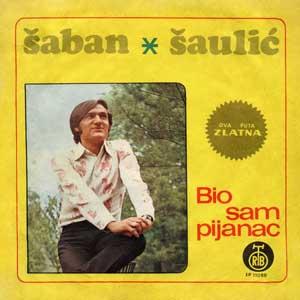 Šaban Šaulić Bio sam pijanac