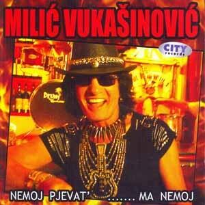 milic-vukasinovic-nemoj-pjevat-ma-nemoj